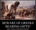 Beware of the Greeks bearing Gifts